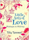Little Acts of Love (Mishaps in Millrise Book 1) - Tilly Tennant