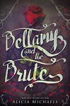 Bellamy and the Brute: A retelling inspired by the story of Beauty and the Beast. - Alicia Michaels