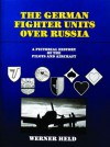 The German Fighter Units Over Russia - Werner Held