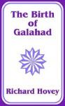 The Birth of Galahad - Richard Hovey