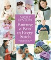 Knitting a Kiss in Every Stitch: Creating Gifts for the People You Love - Nicky Epstein