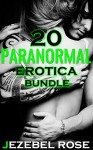 20 Paranormal Erotica Bundle: MF Romance Short Stories Collection - Jezebel Rose