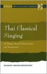 Thai Classical Singing: Its History, Musical Characteristics, and Transmission - Douglas Ezzy