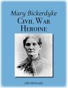 Mary Bickerdyke: Civil War Heroine - Julie McDonald