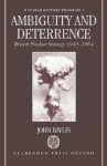 Ambiguity and Deterrence: British Nuclear Strategy 1945-1964 - John Baylis
