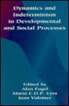 Dynamics and Indeterminism in Developmental and Social Processes - Fogel, Jaan Valsiner, Maria C.D.P. Lyra