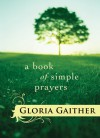 A Book of Simple Prayers - Gloria Gaither, Gloria Gaither