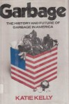 Garbage: The history and future of garbage in America - Katie Kelly