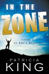 In the Zone: Living a Life in God's Blessings - Patricia King