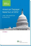 Tax Legislation: American Taxpayer Relief Act of 2012: Law, Explanation and Analysis - CCH Tax Law