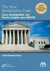 The New Bankruptcy Code: Cases, Developments, and Practice Insights Since BAPCPA - Sally McDonald Henry