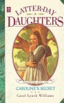 Caroline's Secret (Latter-Day Daughters Series) - Carol Lynch Williams