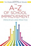 The A-Z of School Improvement: Principles and Practice. by David Woods, Tim Brighouse - David Woods