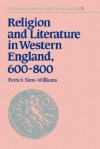 Religion and Literature in Western England, 600 800 - Patrick Sims-Williams, Simon Keynes, Andy Orchard