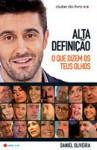 Alta Definição - O Que Dizem os Teus Olhos - Daniel Oliveira