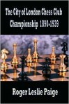 The City of London Chess Club Championships 1890-1939 - Roger Leslie Paige