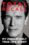 Total Recall: My Unbelievably True Life Story - Arnold Schwarzenegger