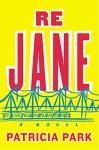 Re Jane: A Novel - Patricia Park