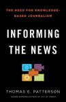Informing the News: The Need for Knowledge-Based Journalism - Thomas E. Patterson