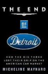 The End of Detroit: How the Big Three Lost Their Grip on the American Car Market - Micheline Maynard