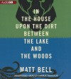 In the House upon the Dirt between the Lake and the Woods - Matt Bell