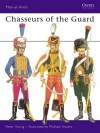 Chasseurs of the Guard - Peter Young