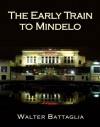 The Early Train to Mindelo: Poker, Politics and Painkillers - Walter Battaglia