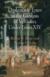 Diplomatic Tours in the Gardens of Versailles Under Louis XIV - Robert W. Berger