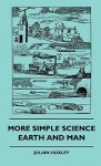 More Simple Science - Earth and Man - Julian Huxley