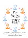 The Yoga Healing Bible: Discover the Best Postures, Meditations, and Breathing Exercises for Complete Physical and Spiritual Well-Being - Howard Kent
