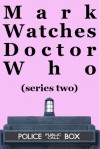 Mark Watches Doctor Who: Series Two (Mark Watches Doctor Who, #2) - Mark Oshiro