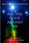 [ All the Gods Against Me: The Story of Clarence Manning Berntson, Brandon ( Author ) ] { Paperback } 2014 - Brandon Berntson
