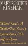 The Essential Rinehart Collection 03: Where There's A Will / The Case of Jennie Brice / The After House - Mary Roberts Rinehart