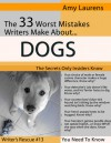 The 33 Worst Mistakes Writers Make About Dogs (Writers Rescue #13) - Amy Laurens