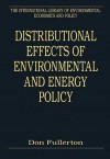 Distributional Effects Of Environmental And Energy Policy (The International Library Of Environmental Economics And Policy) - Don Fullerton