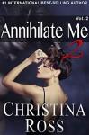Annihilate Me 2: Volume 2 (The Annihilate Me/Unleash Me series) - Christina Ross