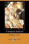 A Temporary Dead-Lock (Dodo Press) - Thomas A. Janvier