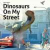 Dinosaurs on My Street - David West