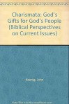 Charismata: God's Gifts for God's People (Biblical Perspectives on Current Issues) - John Koenig