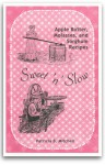 Sweet 'N slow: Apple butter, Cane Molasses, and Sorghum Syrup Recipes - Patricia B. Mitchell
