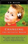 Changing the Autistic Brain - L. D. Miller