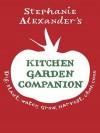 Kitchen Garden Companion: Dig, Plant, Water, Grow, Harvest, Chop, Cook - Stephanie Alexander