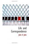 Life and Correspondence - John A John