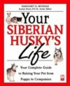 Your Siberian Husky's Life: Your Complete Guide to Raising Your Pet from Puppy to Companion - Margaret H. Bonham, Joanne Howl