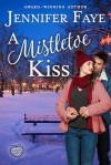 A Mistletoe Kiss - Jennifer Faye