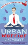 Urban Worrier: Adventures in the Lost Art of Letting Go - Nick Thorpe