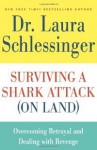 Surviving a Shark Attack (On Land): Overcoming Betrayal and Dealing with Revenge - Laura C. Schlessinger