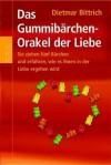 Das Gummibarchen-Orakel der Liebe: Sie ziehen fünf Bärchen und erfahren alles über Ihre Liebe, Ihren Partner, Ihr Glück - Dietmar Bittrich