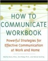 How To Communicate Workbook: Powerful Strategies For Effective Communication At Work And Home - Martha Davis, Patrick Fanning, Kim Paleg