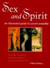 Sex And Spirit: An Illustrated Guide To Sacred Sexuality - Clifford Bishop
